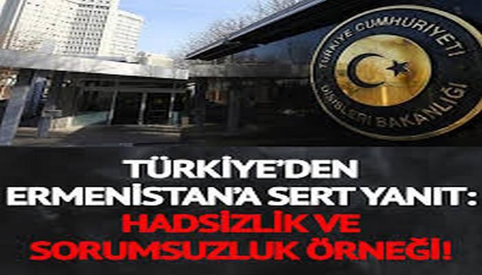 Türkiye'den Ermenistan'a sert cevap: Hadsizlik ve sorumsuzluk örneği!