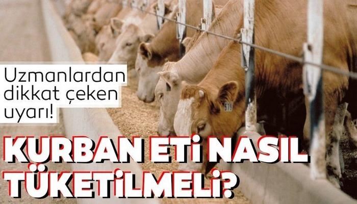 Uzmanlar uyardı! Kurban eti nasıl tüketilmeli?