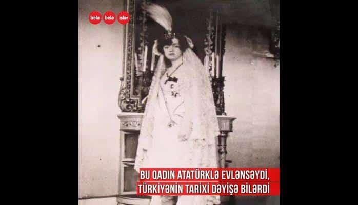 """Atatürkün evlilik təklifinə """"yox"""" deyən qadın"""
