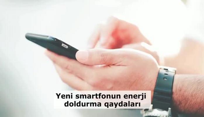 Yeni smartfonun enerji doldurma qaydaları